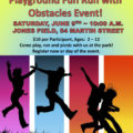 Jones Field and Playground Fun Run with Obstacles Event (Please note date change – now Sunday, June 10th, despite what it says on the flyer)!