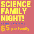 Science Family Night! (Hosted by the ABRHS Science Team!)